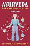 Ayurveda: La ciencia de curarse uno mismo: Spanish Edition of Ayurveda: The Science of Self-Healing Guia Practica de Medicina Ayurvedica