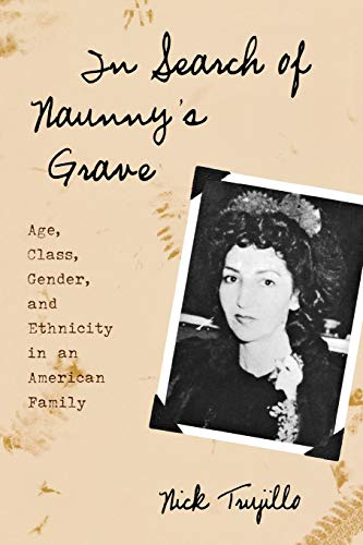 Compare Textbook Prices for In Search of Naunny's Grave: Age, Class, Gender and Ethnicity in an American Family Ethnographic Alternatives  ISBN 9780759105003 by Trujillo, Nick