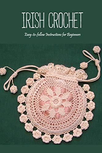 Irish Crochet: Easy-to-follow Instructions for Beginners: Crochet Guide Book
