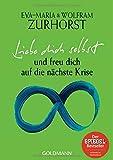 Liebe dich selbst und freu dich auf die nächste Krise - Eva-Maria Zurhorst