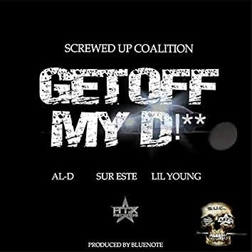 Get off my D (feat. Al-D, Sur Este & Lil Young)
