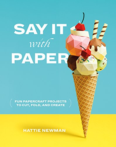 Say It With Paper: Fun papercraft projects to cut, fold and create (English Edition)