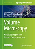 Volume Microscopy: Multiscale Imaging with Photons, Electrons, and Ions (Neuromethods (155))