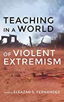Teaching in a World of Violent Extremism