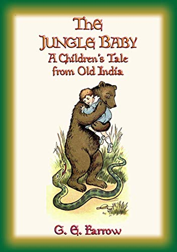 THE JUNGLE BABY - A Children's Jungle Tale from Old India: G. E. Farrow (English Edition)