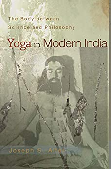Yoga in Modern India: The Body between Science and Philosophy (English Edition) par [Joseph S. Alter]