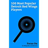 Focus On: 100 Most Popular Detroit Red Wings Players: Gordie Howe, Brett Hull, Pavel Datsyuk, Chris Chelios, Dominik Hašek, Sergei Fedorov, Marián Hossa, ... Sean Avery, etc. (English Edition)