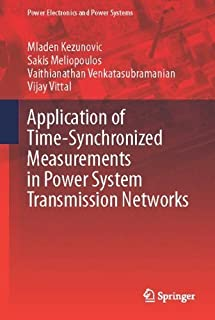 Application of Time-Synchronized Measurements in Power System Transmission Networks (Power Electronics and Power Systems) by Mladen Kezunovic Sakis Meliopoulos Vaithianathan Venkatasubramanian Vijay Vittal(2014-07-21)