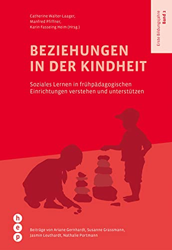 Beziehungen in der Kindheit: Soziales Lernen in frühpädagogischen Einrichtungen verstehen und unterstützen   Erste Bildungsjahre, Band 2