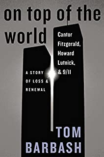 On Top of the World: Cantor Fitzgerald, Howard Lutnick, & 9/11: A Story of Loss & Renewal