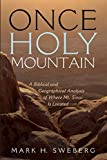 Once Holy Mountain: A Biblical and Geographical Analysis of Where Mt. Sinai Is Located