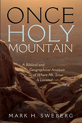 Compare Textbook Prices for Once Holy Mountain: A Biblical and Geographical Analysis of Where Mt. Sinai Is Located  ISBN 9781725277571 by Sweberg, Mark H.