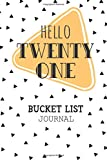 Hello Twenty One Bucket List Journal: 21st Birthday Gift...