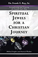 Spiritual Jewels for a Christian Journey: Strengthening and Growing the Family God's Way: Biblical Insights and Practical Wisdom