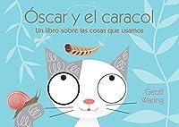 Óscar y el caracol/ Oscar and the Snail: Un Libro Sobre Las Cosas Que Usamos/ a Book About Things That We Use (El Gato Óscar/ Oscar the Kitten)