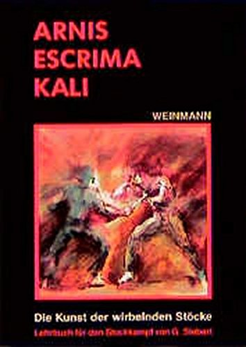Arnis - Escrima - Kali: Die Kunst der wirbelnden Stöcke. Lehrbuch für den Stockkampf