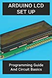 Arduino LCD Set Up: Programming Guide And Circuit Basics: Arduino Lcd Projects With Code