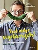 Viel mehr vegetarisch!: 180 neue Rezepte aus dem River Cottage