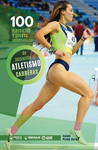 100 ejercicios y juegos seleccionados de iniciación al atletismo (carreras)