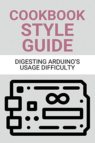 Cookbook Style Guide: Digesting Arduino's Usage Difficulty: Arduino