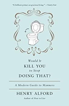 Would It Kill You to Stop Doing That  A Modern Guide to Manners