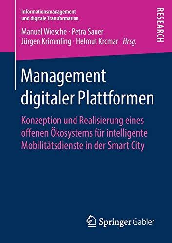 Management digitaler Plattformen: Konzeption und Realisierung eines offenen Ökosystems für intelligente Mobilitätsdienste in der Smart City (Informationsmanagement und digitale Transformation)
