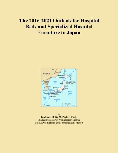 The 2016-2021 Outlook for Hospital Beds and Specialized Hospital Furniture in Japan