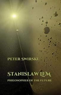 Stanislaw Lem: Philosopher of the Future