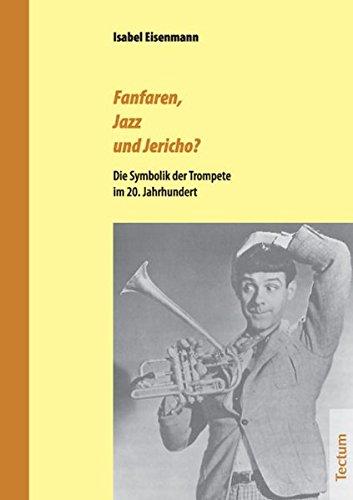 Fanfaren, Jazz und Jericho?: Die Symbolik der Trompete im 20. Jahrhundert