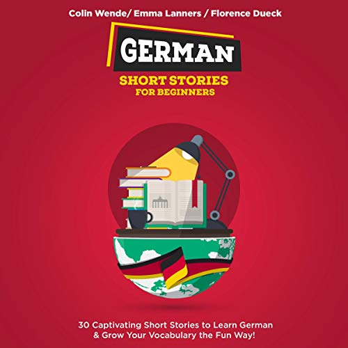 『German Short Stories for Beginners: 30 Captivating Short Stories to Learn German & Grow Your Vocabulary the Fun Way!』のカバーアート