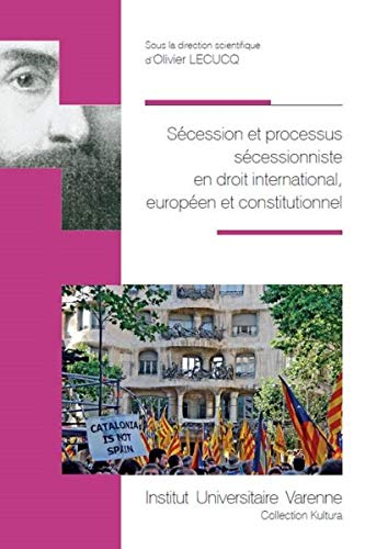 Sécession et processus sécessionniste en droit international, européen et constitutionnel