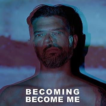 Becoming / Become Me