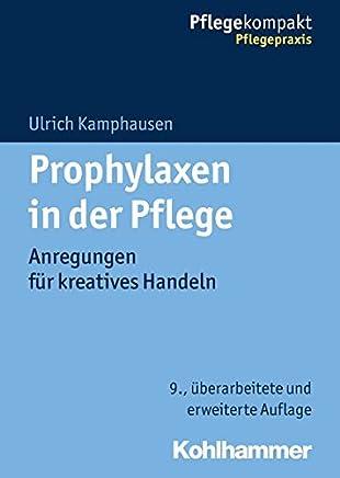 Prophylaxen in der Pflege Anregungen für kreatives Handeln Pflegekopakt by Ulrich Kamphausen