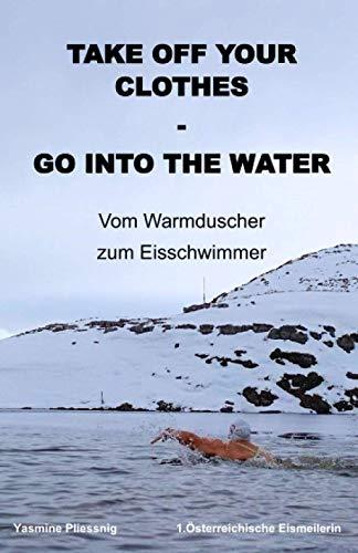 Take off your Clothes - Go into the Water: Vom Warmduscher zum Eisschwimmer
