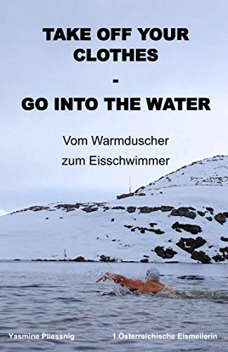 Take off your Clothes - Go into the Water: Vom Warmduscher zum Eisschwimmer