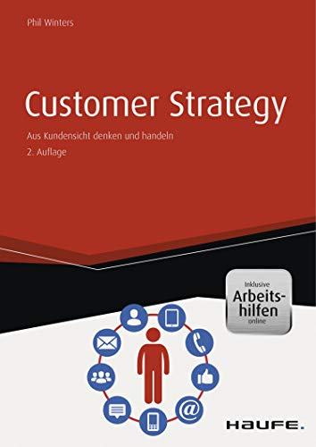 Customer Strategy - Aus Kundensicht denken und handeln - inkl. Arbeitshilfen online (Haufe Fachbuch 10400)