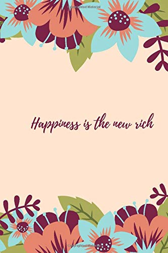 "Happinness is the new rich: Practices to Help You Tap Into Joy Every Day.Journals - Notebooks for Women & Girls. 120 pages 6""x9"" inches blank lined notebook"
