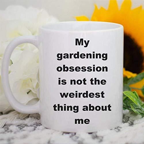 Rael Esthe Mi obsesión por la jardinería no es lo más extraño de mí Taza de café, Taza de cerámica de 11 oz Taza de Bebida de té para el hogar y la Oficina, cumpleaños, Aniversario, Halloween