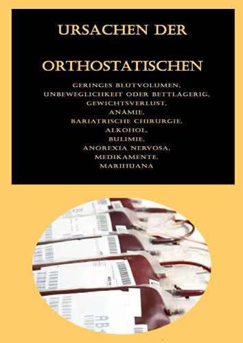 Ursachen der orthostatischen Hypotonie: Geringes Blutvolumen, Unbeweglichkeit oder bettlägerig, Gewichtsverlust, Anämie, Bariatrische Chirurgie, ... Anorexia nervosa, Medikamente, Marihuana