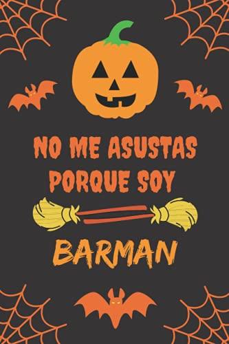 NO ME ASUSTAS PORQUE SOY BARMAN: CUADERNO DE HALLOWEEN. CUADERNILLO DE NOTAS, LIBRETA DE APUNTES, DIARIO PERSONAL O AGENDA. REGALO DE CUMPLEAOS.