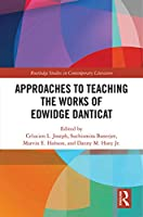 Approaches to Teaching the Works of Edwidge Danticat (Routledge Studies in Contemporary Literature)