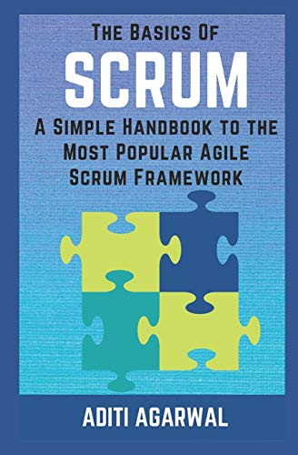 Book: The Basics of SCRUM - A Simple Handbook to the Most Popular Agile Scrum Framework by Aditi Agarwal