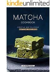 Matcha Cookbook: Creative and Delicious Matcha Recipes