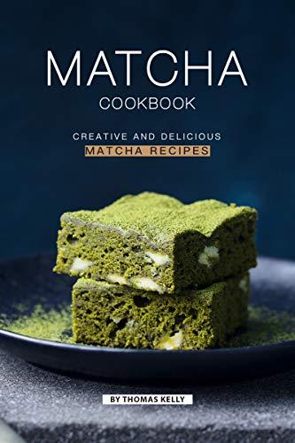Matcha Cookbook: Creative and Delicious Matcha Recipes (English Edition)