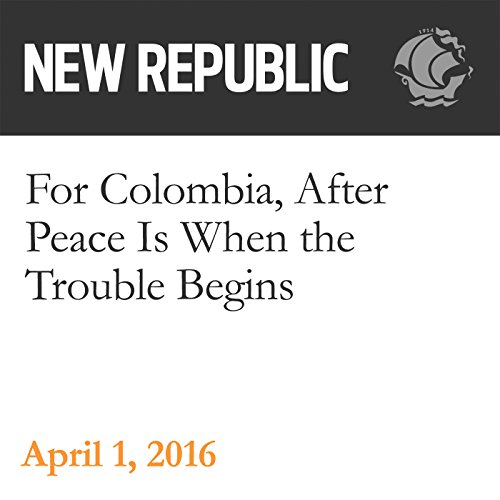 For Colombia, After Peace Is When the Trouble Begins audiobook cover art