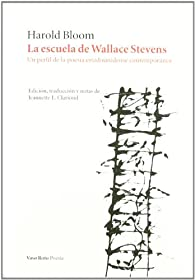 La Escuela De Wallace Stevens: Un perfil de la poesía estadounidense contemporánea par Harold Bloom