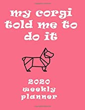 My Corgi Told Me To Do It 2020 Weekly Planner: Retro And Stylish At-A-Glance Organizer Diary With Cute Corgis And Journal Pages - Rose