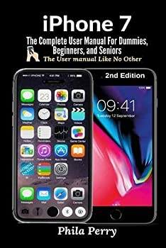 iPhone 7  The Complete User Manual For Dummies Beginners and Seniors