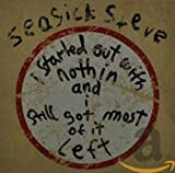 I Started Out With Nothin And Still Got Most Of It Left - Seasick Steve