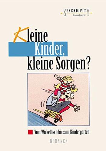 Kleine Kinder, kleine Sorgen?. Vom Wickeltisch bis zum Kindergarten (Serendipity - Konkret)
